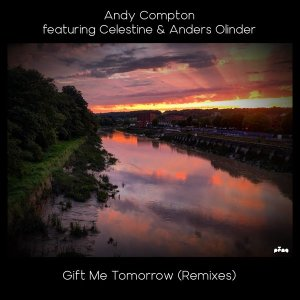 Andy Compton, Celestine, Anders Olinder – Gift Me Tomorrow (Remixes)