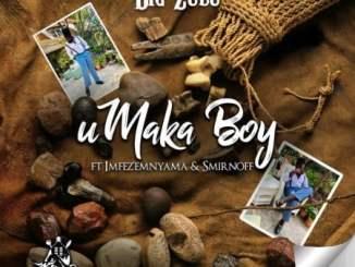 Big Zulu – Umaka Boy ft. Imfez'emnyama & Smirnoff