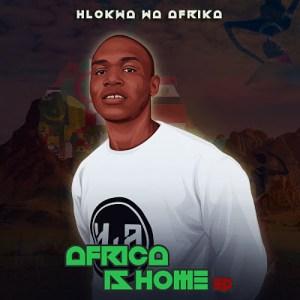 EP: Hlokwa Wa Afrika – Afrika Is Home