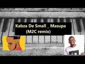 Kabza De Small – Masupa (M2C Remix)