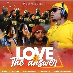 Mariechan, Soweto Gospel Choir, Masandi, Mawat & Lebo Sekgobela – Love Is The Answer