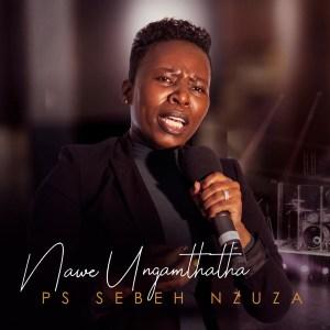 Ps Sebeh Nzuza – Nginakho Ukunqoba