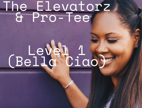 The Elevatorz & Pro-Tee – Level 1 (Bella Ciao)