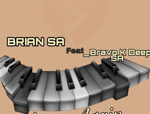 Brian Sa - Love Again (feat. Bravo K Deep SA)