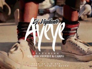 DJ Vigilante – Ayeye ft. Cassper Nyovest