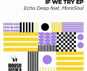 Echo Deep – Singing Glory Ft. MoreSoul (Original Mix)