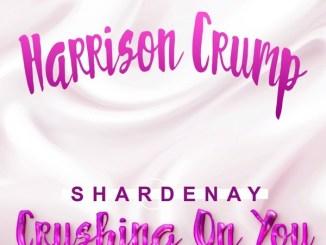 Harrison Crump – Crushing on You Ft. Shardenay