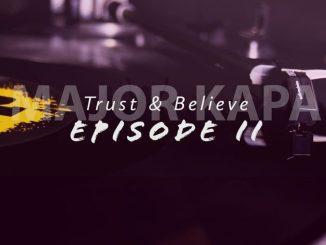 Major Kapa – Trust & Belive Episode 2