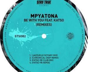 Mpyatona – Be With You Ft. Katso (Remixes)