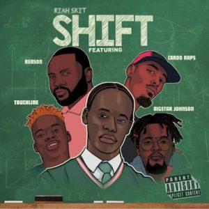 Riah Skit – Shift ft. Reason, BigStar Johnson