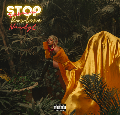 Rowlene ft Nasty C – Stop (Remix)