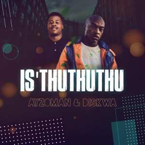 Ayzoman & Diskwa – Is'thuthuthu
