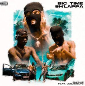 Blxckie – Big Time Sh'lappa ft. Lucasraps