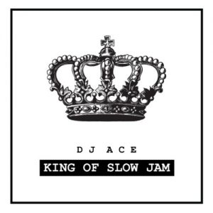 DJ Ace – King Of Slow Jam – EP