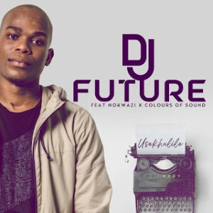 DJ Future – Usekhulile Ft. Nokwazi & Colours of Sound