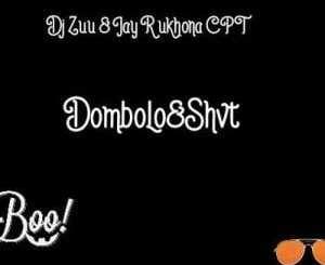 Dj Zuu & Jay R Ukhona – Dombolo & Shvt