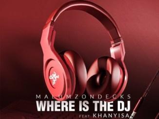 Malumz on Decks ft Khanyisa – Where Is the DJ