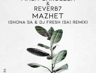 Masa Caroleen & Reverb7 – Mazhet (Shona SA & DJ Fresh SA Remix)