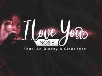 Nosie – I Love You Ft. SK Dieezy & Cleotilder