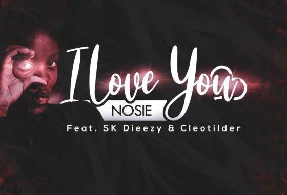 Nosie – I Love You Ft. SK Dieezy & Cleotilder