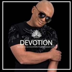 Pastor The DJ – Party Starter Mix,Pastor The DJ – Devotion ft. DJ Vitoto & Mthandazo Gatya