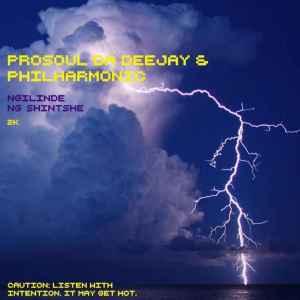 Prosoul Da Deejay & Philharmonic – Ngilinde Ngishinshe