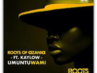 Roots Of Azania – Umuntu Wami Ft. Kaylow