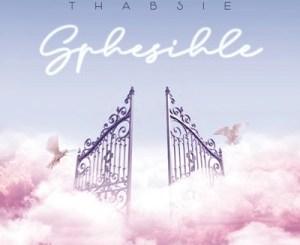 Thabsie – Sphesihle Ft. Mthunzi