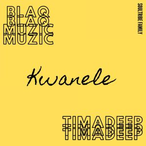 BlaQ Muzic & TimAdeep – Kwanele