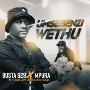 Busta 929 & Mpura – Umsebenzi Wethu
