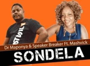 Dr Maponya & Speaker Breaker – Sondela Ft Mashvick