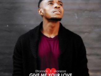 Eltonnick, Moneoa – Give Me Your Love