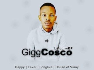 EP: Gigg Cosco – Long Live