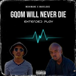 Mshimane & Dj Mavelous – Gqom Will Never Die EP
