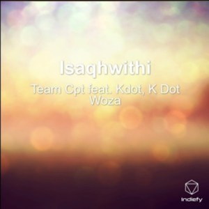 TEAM CPT – ISAQHWITHI (FEAT. KDOT & K DOT WOZA)