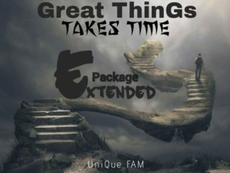 EP: UNIQUE FAM – Great Things Take Time