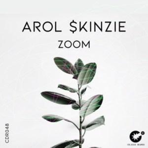 Arol $kinzie – Zoom (Original Mix)