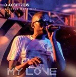 D-Axis – My Love Ft. Zeus & Nicole Martinez