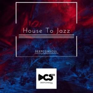 EP: Deepconsoul – House To Jazz