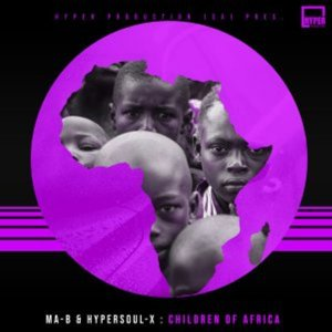 Ma-B & HyperSOUL-X – Children Of Africa (Main V-HT)