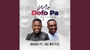 Navah – Me Dofo Pa Ft. Joe Mettle (My Beloved)