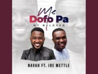 Navah – Me Dofo Pa Ft. Joe Mettle (My Beloved)