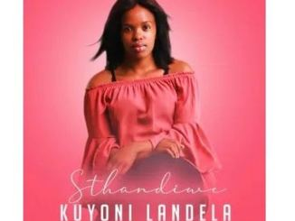 Sthandiwe – Kuyoni Landela (Original Mix)