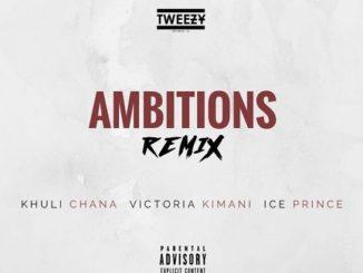 Tweezy – Ambitions (Remix) ft. Khuli Chana, Ice Prince, Victoria Kimani