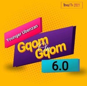 Younger Ubenzan – Gqom On Gqom 6 Mix (Road To 2021)