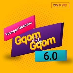 Younger Ubenzan – GqomOnGqom6.0 (RoadTo2021)
