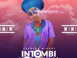 Zeenger Migadi – Intombi Yom Zulu Ft. Nhlakanipho Nzama