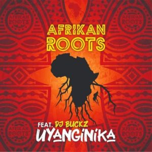 Afrikan Roots ft. DJ Buckz – uYanginika