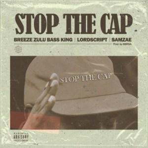 Breeze Zulu Bass King Ft. Lord Script & Samz-ae – Stop the Cap