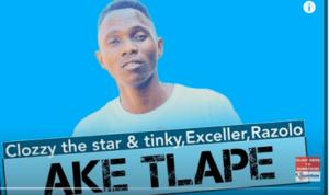 Clozzy the Star Ft. Exceller, Razolo & Tinky – Ake Tlape (Original Mix)